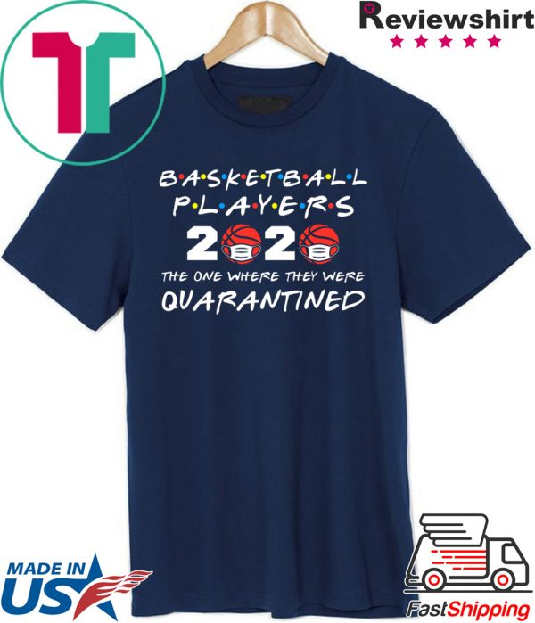 Basketball Players 2020 The One Where They Were Quarantined Tee Shirts