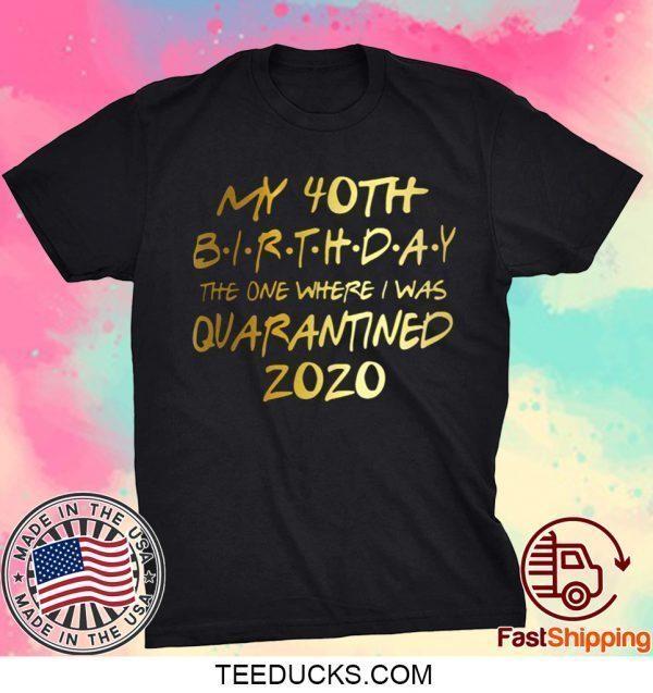 Birthday quarantine shirt, Social Distancing Birthday Gift,40th Birthday Shirt T-Shirts