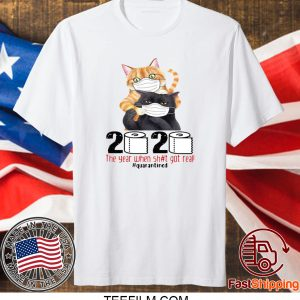 CATS MASKED 2020 THE YEAR WHEN SHIT GOT REAL #QUARANTINED TEE SHIRT