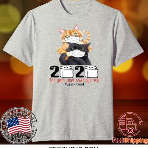 CATS MASKED 2020 THE YEAR WHEN SHIT GOT REAL #QUARANTINED TEE SHIRTS
