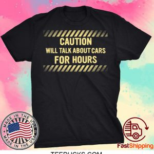 Caution Will Talk About Cars For Hours Tee Shirts