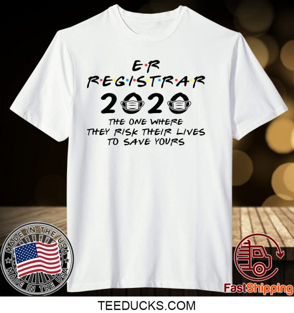 Er Registrar 2020 The One Where They Risk Their Lives To Save Yours Tee Shirts