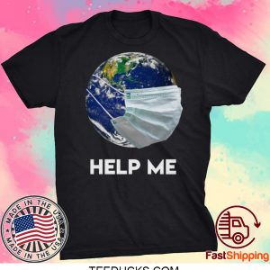 Official Earth Mask Help Me Coronavirus Save Our Plannet Tee Shirts