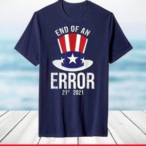01-20-21 The End of an Error Gift I Fun Political Anti T-Shirt