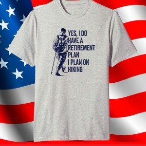 Yes, I Do Have A Retirement Plan I Plan On Hiking T-Shirt