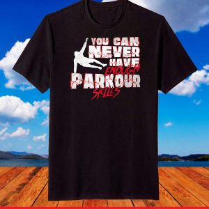 You Can Never Have Enough Parkour Skills Traceur T-Shirt