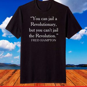 You can jail a Revolutionary, Fred hampton Quote T-Shirt