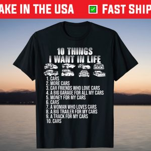 10 Things I Want In My Life Cars More Cars car lovers T-Shirt