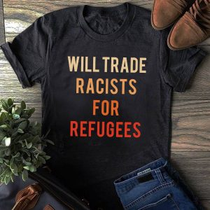 Will Trade Racists For Refugees Limited Shirt