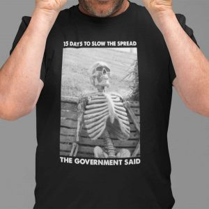 15 Days To Slow The Spread Government Said Skeleton Limited Shirt