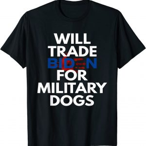 Will Trade Biden for Military Dogs Anti-Biden Republican Classic T-Shirt